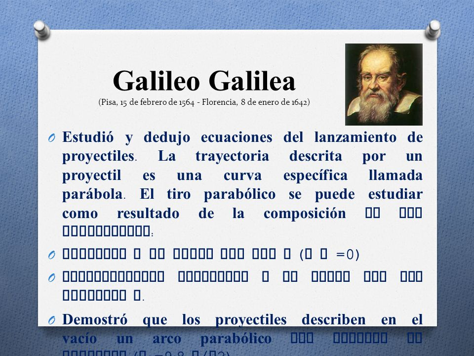 Galileo Galilea (Pisa, 15 de febrero de 1564 - Florencia, 8 de enero de 1642)
