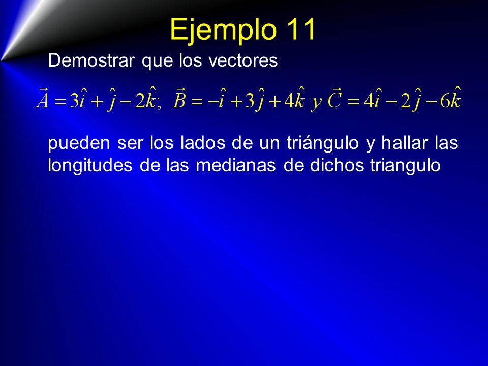 Ejemplo 11 Demostrar que los vectores pueden ser los lados de un triángulo y hallar las longitudes de las medianas de dichos triangulo