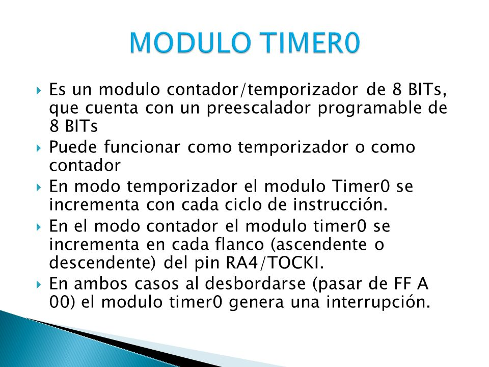 MODULO TIMER0 Es un modulo contador/temporizador de 8 BITs, que cuenta con un preescalador programable de 8 BITs.