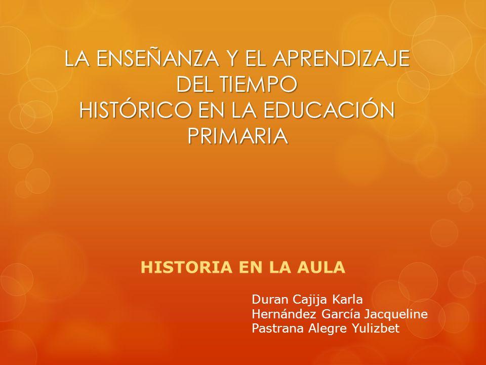 LA ENSEÑANZA Y EL APRENDIZAJE DEL TIEMPO HISTÓRICO EN LA EDUCACIÓN PRIMARIA
