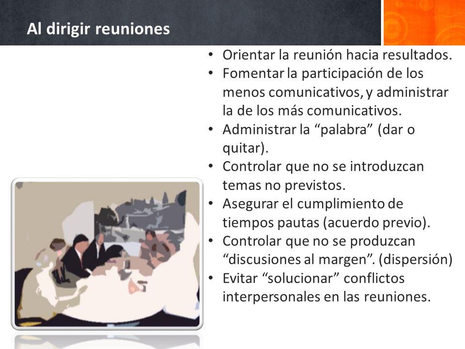 Al dirigir reuniones Orientar la reunión hacia resultados.