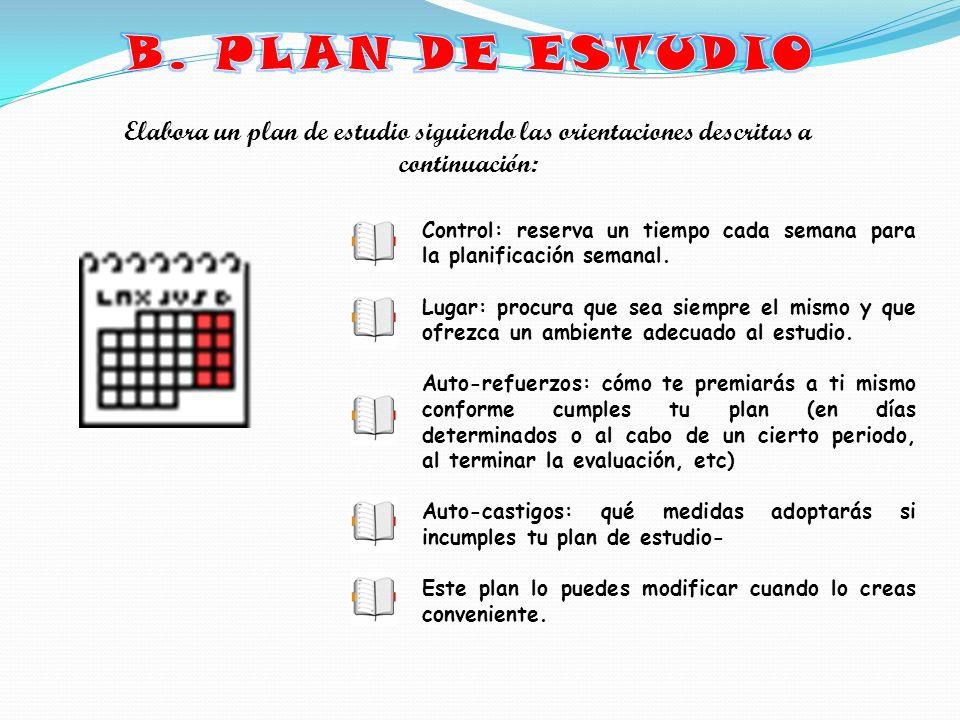 B. PLAN DE ESTUDIO Elabora un plan de estudio siguiendo las orientaciones descritas a continuación: