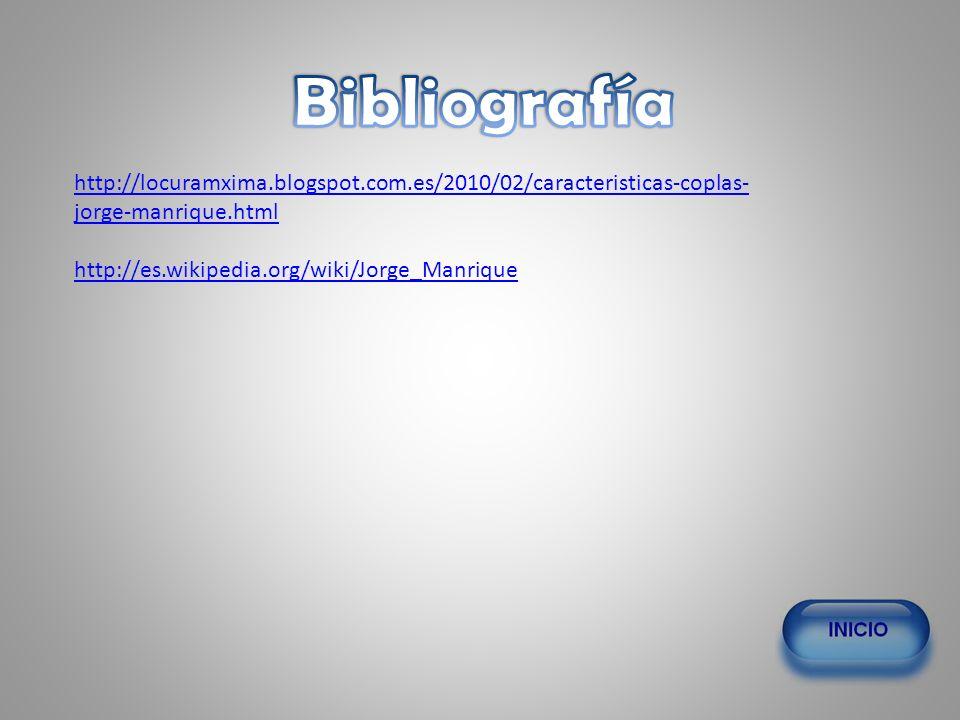 Bibliografía http://locuramxima.blogspot.com.es/2010/02/caracteristicas-coplas-jorge-manrique.html.