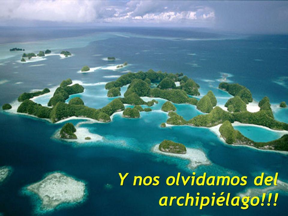 Y nos olvidamos del archipiélago!!!