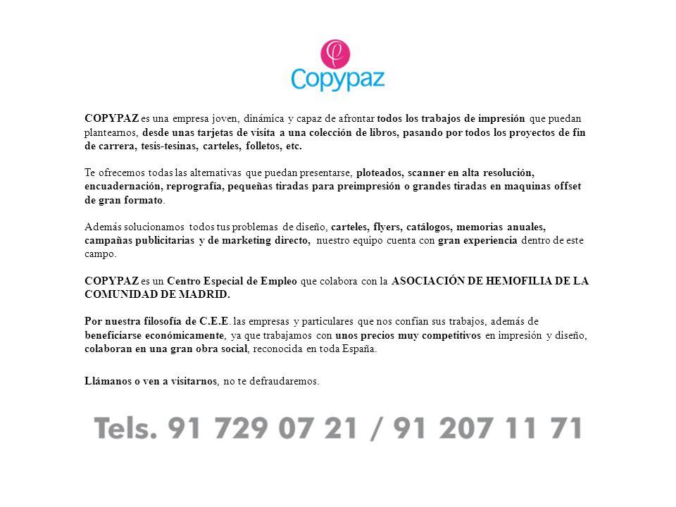 COPYPAZ es una empresa joven, dinámica y capaz de afrontar todos los trabajos de impresión que puedan plantearnos, desde unas tarjetas de visita a una colección de libros, pasando por todos los proyectos de fin de carrera, tesis-tesinas, carteles, folletos, etc.
