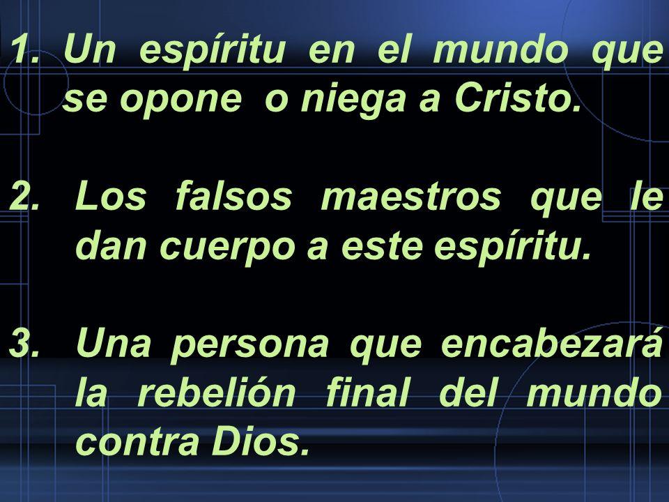 Un espíritu en el mundo que se opone o niega a Cristo.