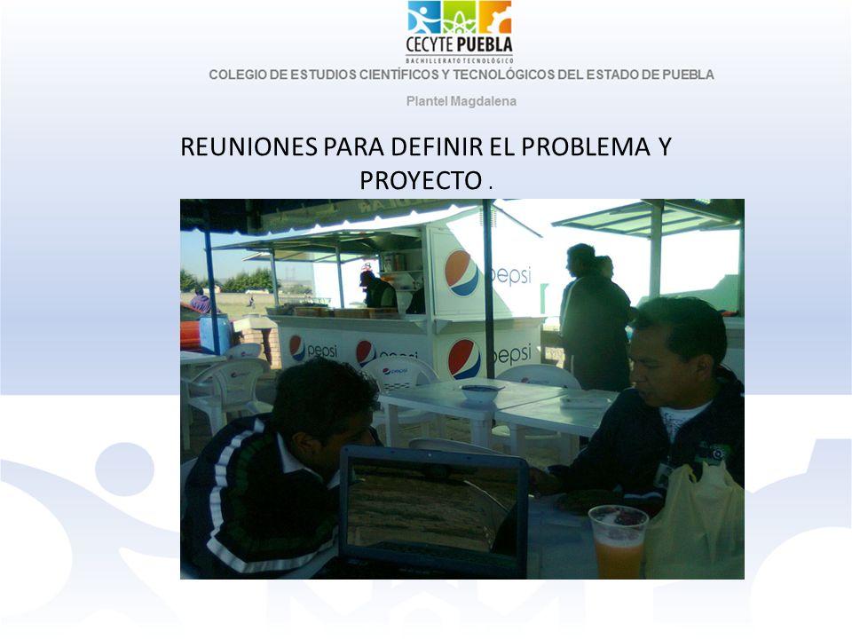 REUNIONES PARA DEFINIR EL PROBLEMA Y PROYECTO .