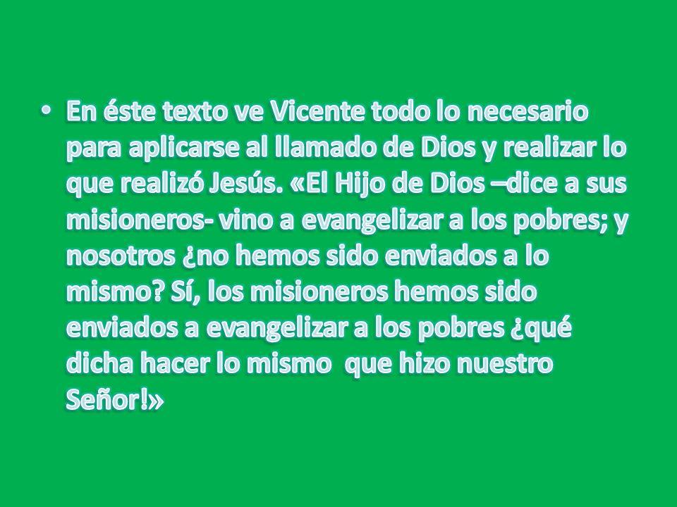 En éste texto ve Vicente todo lo necesario para aplicarse al llamado de Dios y realizar lo que realizó Jesús.