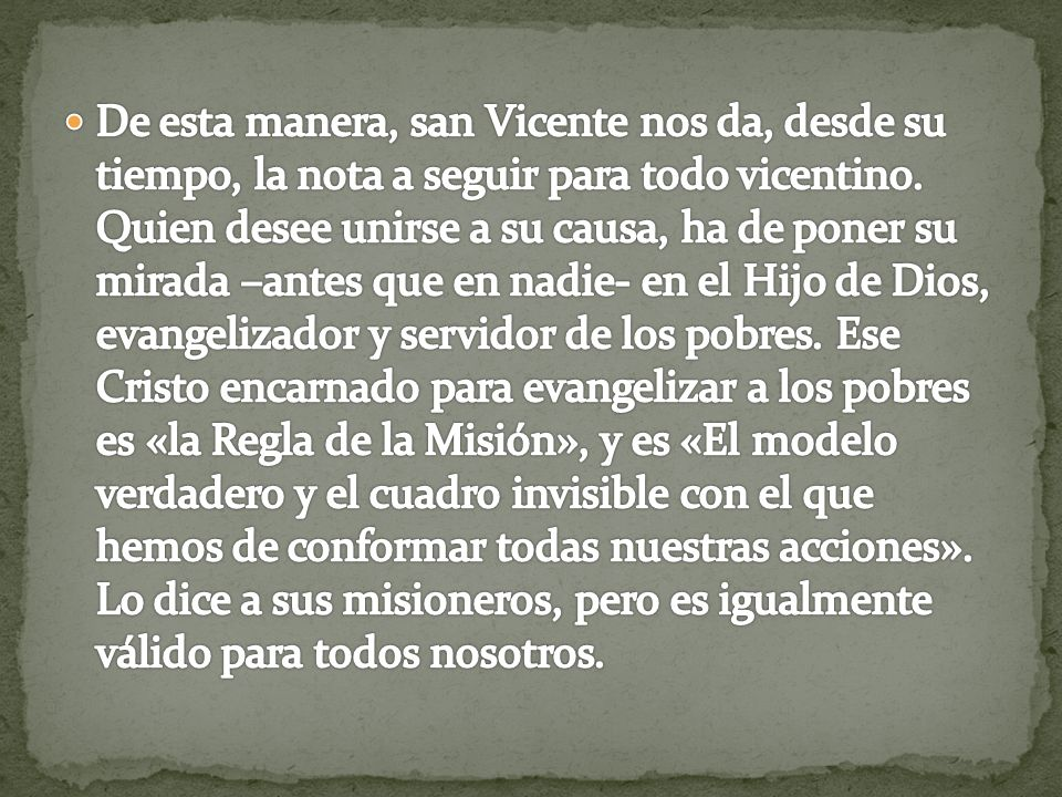 De esta manera, san Vicente nos da, desde su tiempo, la nota a seguir para todo vicentino.