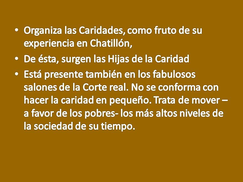 Organiza las Caridades, como fruto de su experiencia en Chatillón,