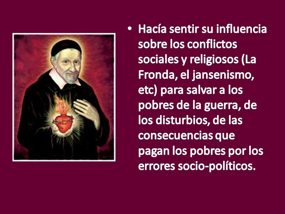 Hacía sentir su influencia sobre los conflictos sociales y religiosos (La Fronda, el jansenismo, etc) para salvar a los pobres de la guerra, de los disturbios, de las consecuencias que pagan los pobres por los errores socio-políticos.