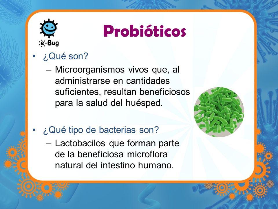 Probióticos ¿Qué son Microorganismos vivos que, al administrarse en cantidades suficientes, resultan beneficiosos para la salud del huésped.