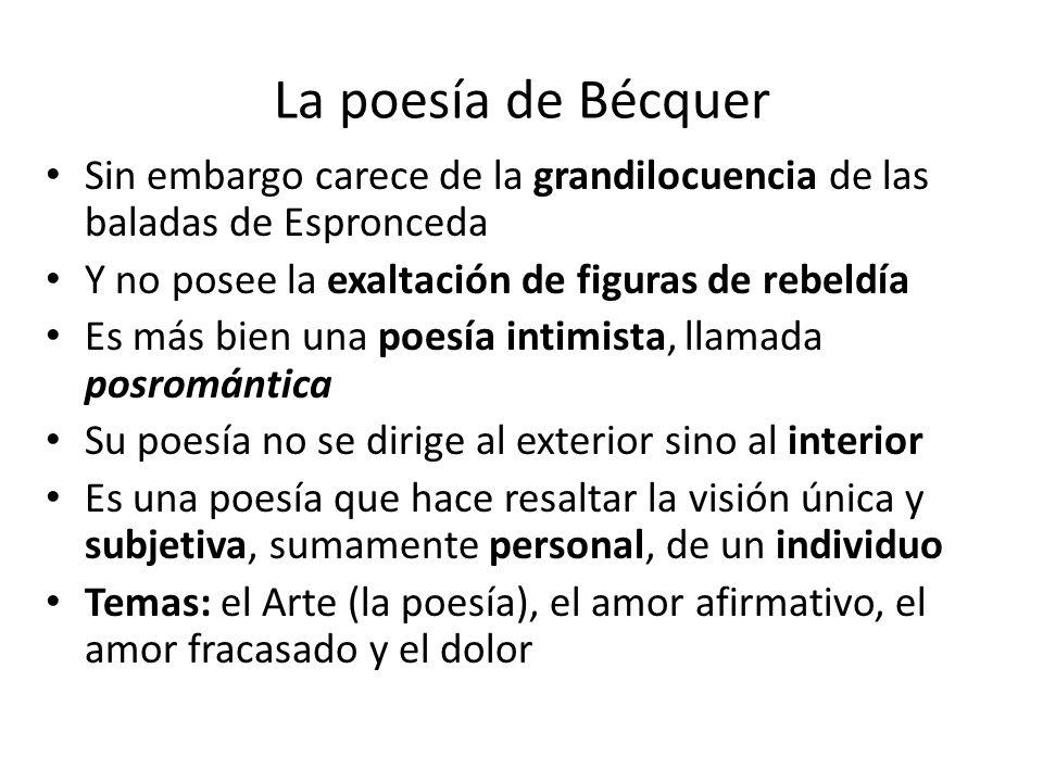 La poesía de Bécquer Sin embargo carece de la grandilocuencia de las baladas de Espronceda. Y no posee la exaltación de figuras de rebeldía.