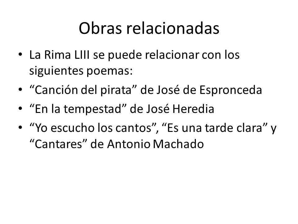 Obras relacionadasLa Rima LIII se puede relacionar con los siguientes poemas: Canción del pirata de José de Espronceda.