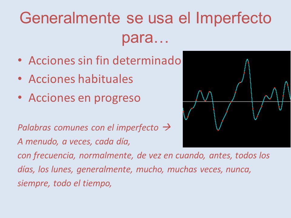 Generalmente se usa el Imperfecto para…