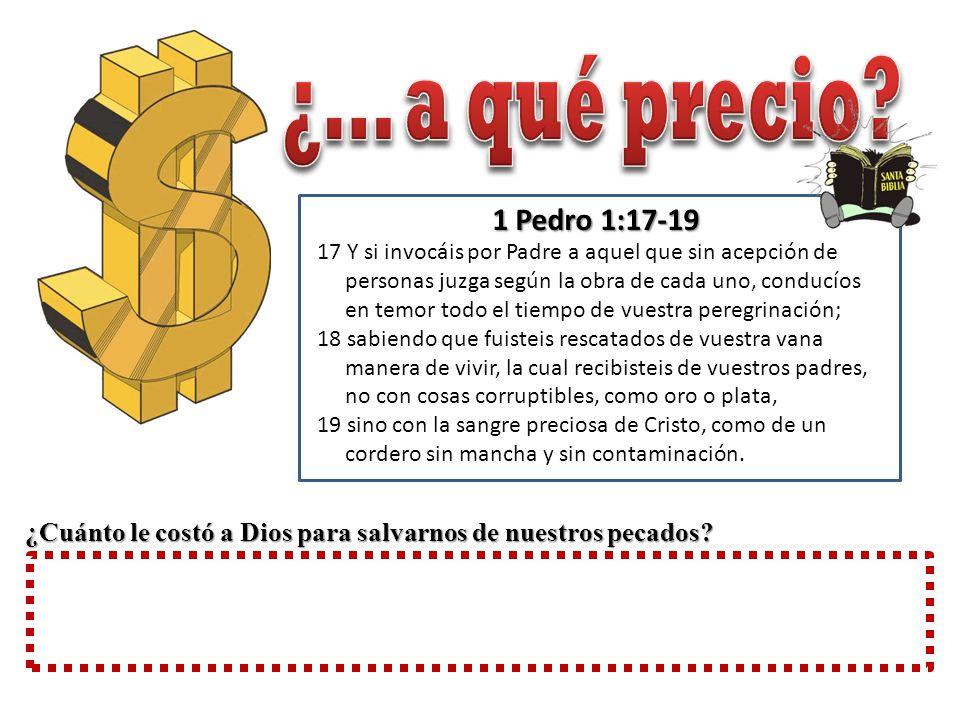¿... a qué precio 1 Pedro 1:17-19.