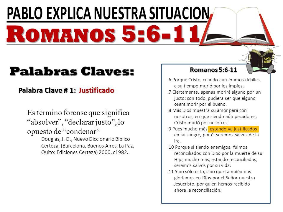 Romanos 5:6-11 Palabras Claves: Palabra Clave # 1: Justificado