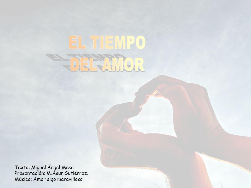 EL TIEMPO DEL AMOR Texto: Miguel Ángel Mesa.