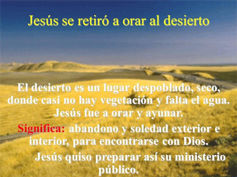 Jesús se retiró a orar al desierto