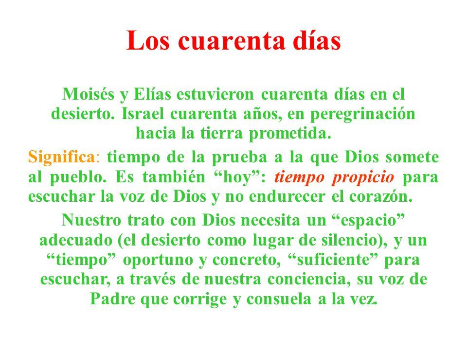 Los cuarenta díasMoisés y Elías estuvieron cuarenta días en el desierto. Israel cuarenta años, en peregrinación hacia la tierra prometida.