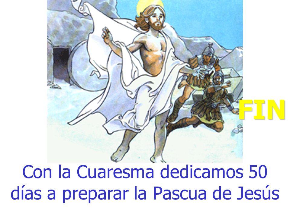 Con la Cuaresma dedicamos 50 días a preparar la Pascua de Jesús