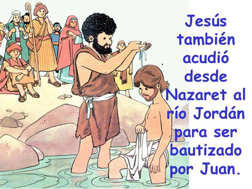 Jesús también acudió desde Nazaret al río Jordán para ser bautizado por Juan.