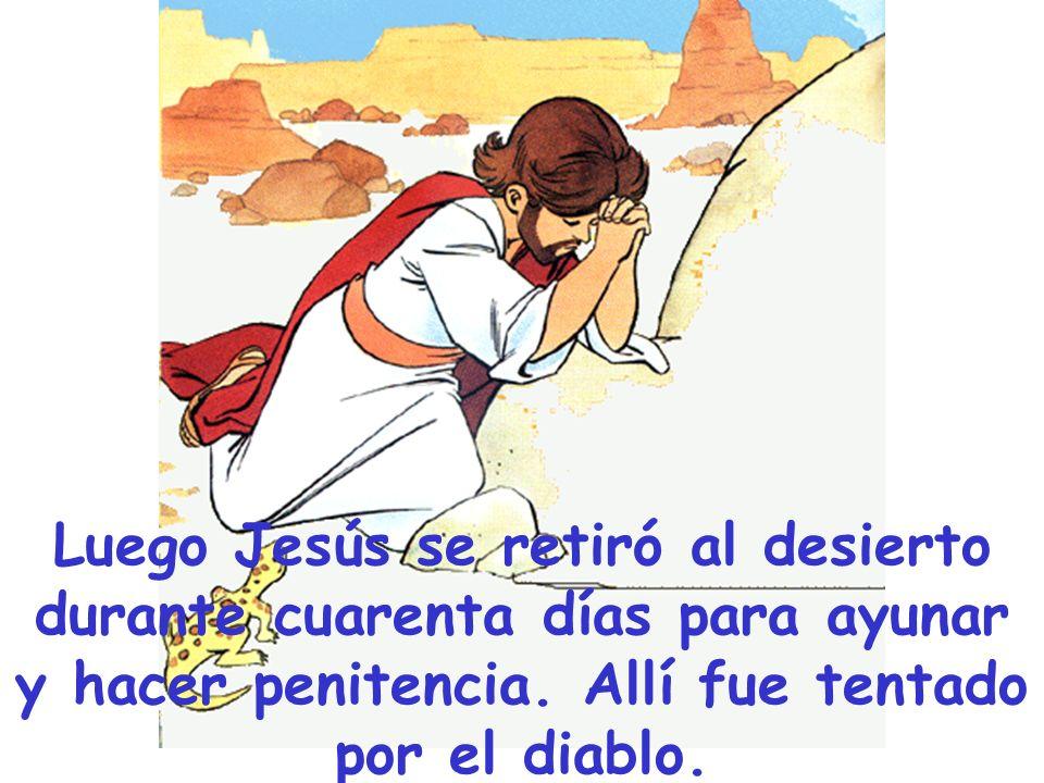 Luego Jesús se retiró al desierto durante cuarenta días para ayunar y hacer penitencia.
