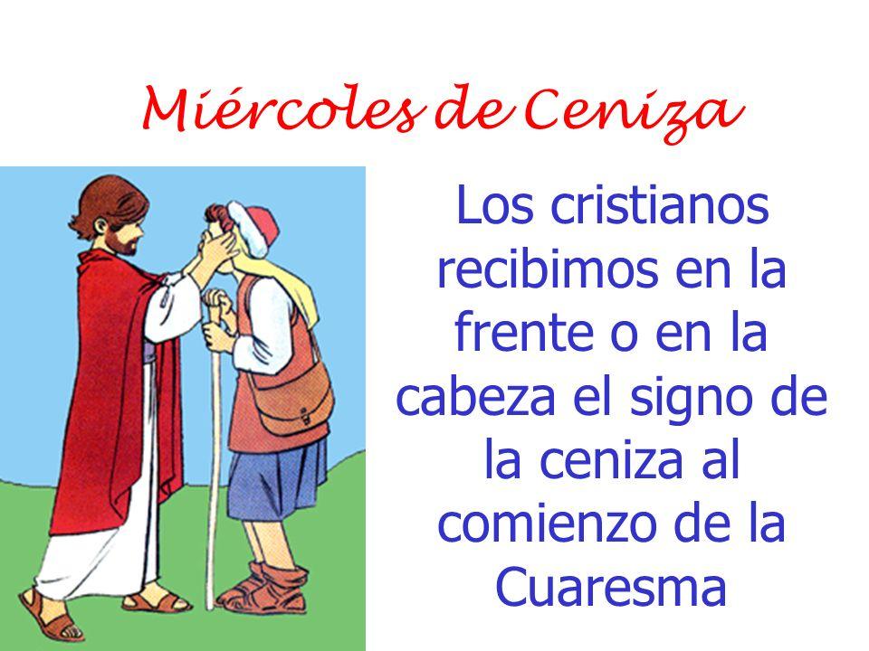 Miércoles de Ceniza Los cristianos recibimos en la frente o en la cabeza el signo de la ceniza al comienzo de la Cuaresma.
