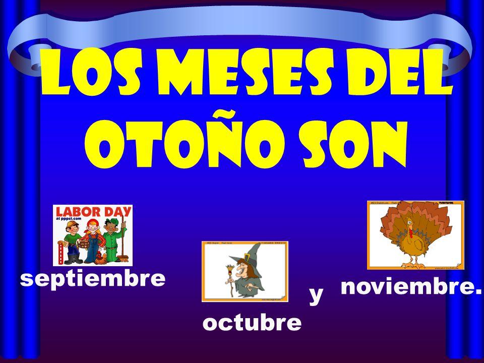 Los meses del otoño son septiembre noviembre. y octubre