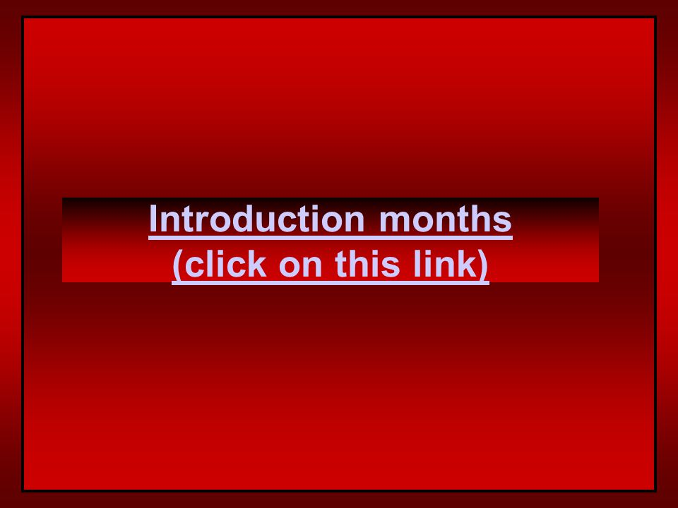 Introduction months (click on this link)