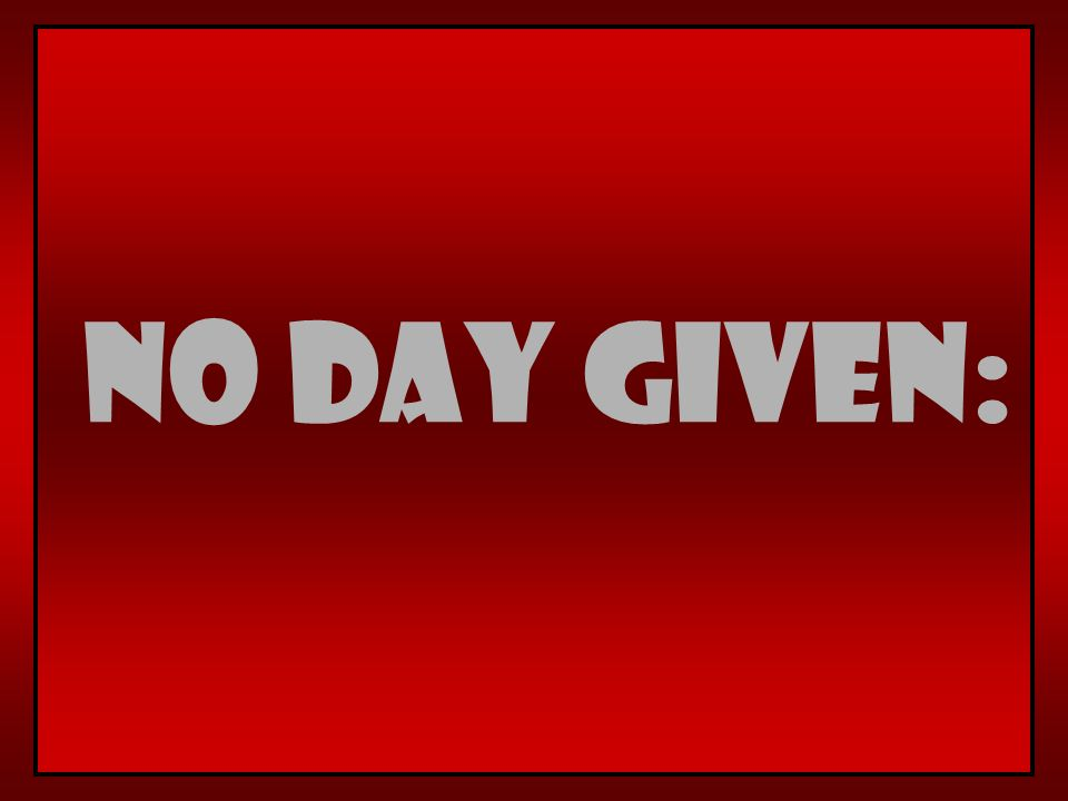 No day given: