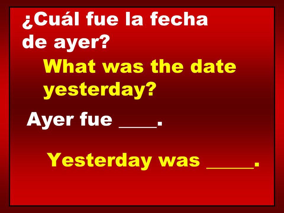 ¿Cuál fue la fecha de ayer