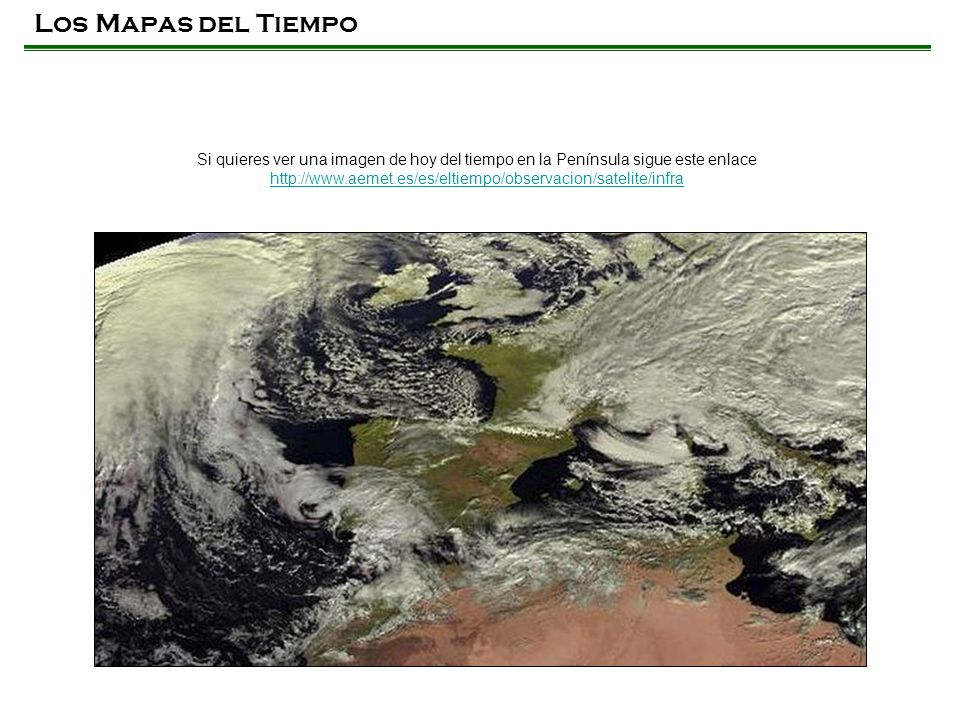 Los Mapas del Tiempo Si quieres ver una imagen de hoy del tiempo en la Península sigue este enlace.