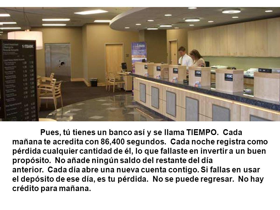 Pues, tú tienes un banco así y se llama TIEMPO