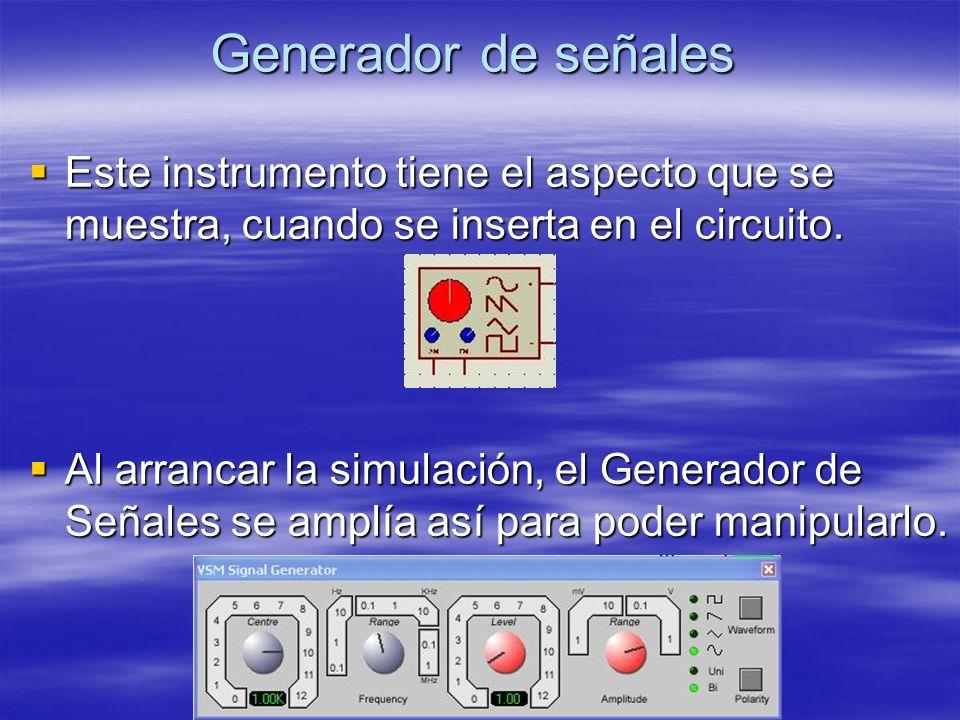 Generador de señales Este instrumento tiene el aspecto que se muestra, cuando se inserta en el circuito.
