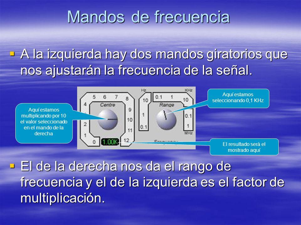 Mandos de frecuencia A la izquierda hay dos mandos giratorios que nos ajustarán la frecuencia de la señal.
