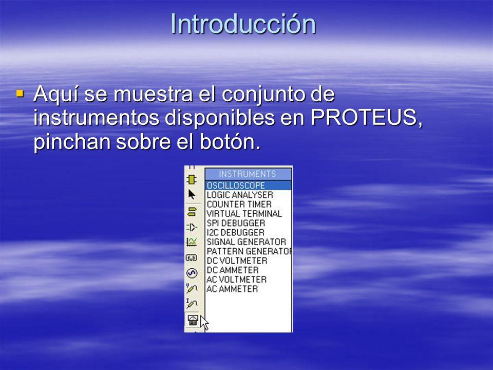 Introducción Aquí se muestra el conjunto de instrumentos disponibles en PROTEUS, pinchan sobre el botón.