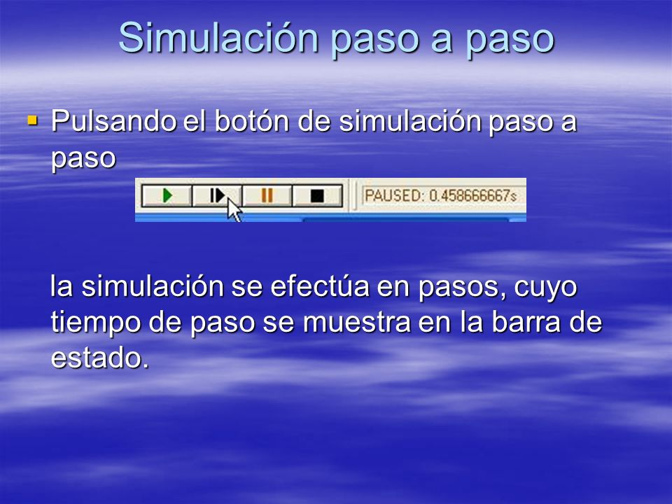 Simulación paso a paso Pulsando el botón de simulación paso a paso