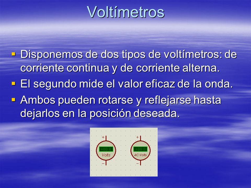 Voltímetros Disponemos de dos tipos de voltímetros: de corriente continua y de corriente alterna. El segundo mide el valor eficaz de la onda.