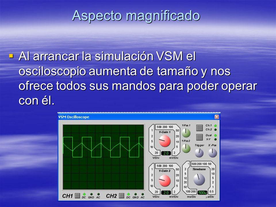 Aspecto magnificado Al arrancar la simulación VSM el osciloscopio aumenta de tamaño y nos ofrece todos sus mandos para poder operar con él.