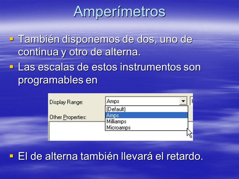 Amperímetros También disponemos de dos, uno de continua y otro de alterna. Las escalas de estos instrumentos son programables en.