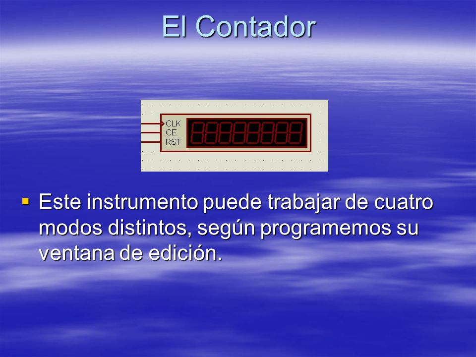 El Contador Este instrumento puede trabajar de cuatro modos distintos, según programemos su ventana de edición.