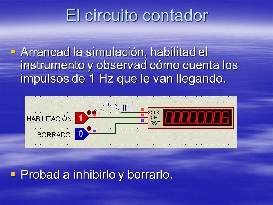 El circuito contador Arrancad la simulación, habilitad el instrumento y observad cómo cuenta los impulsos de 1 Hz que le van llegando.