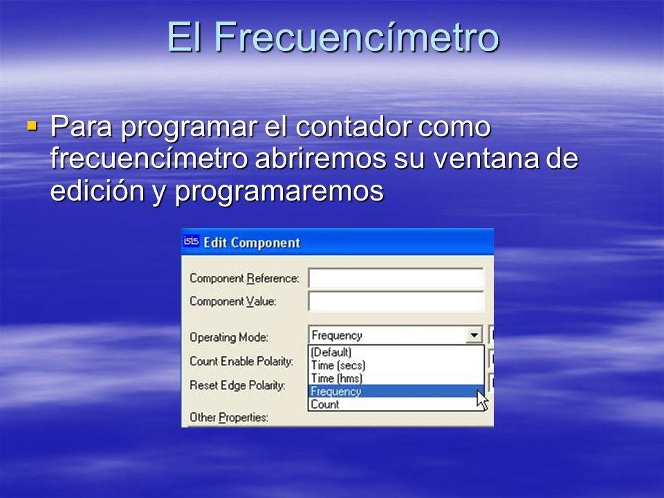 El Frecuencímetro Para programar el contador como frecuencímetro abriremos su ventana de edición y programaremos.