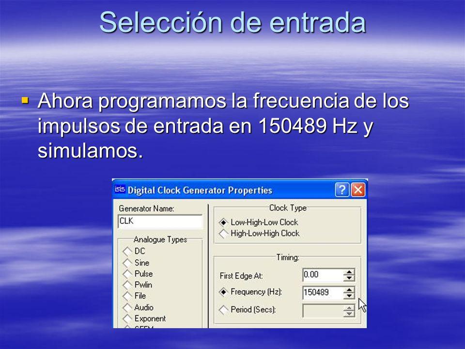 Selección de entrada Ahora programamos la frecuencia de los impulsos de entrada en 150489 Hz y simulamos.