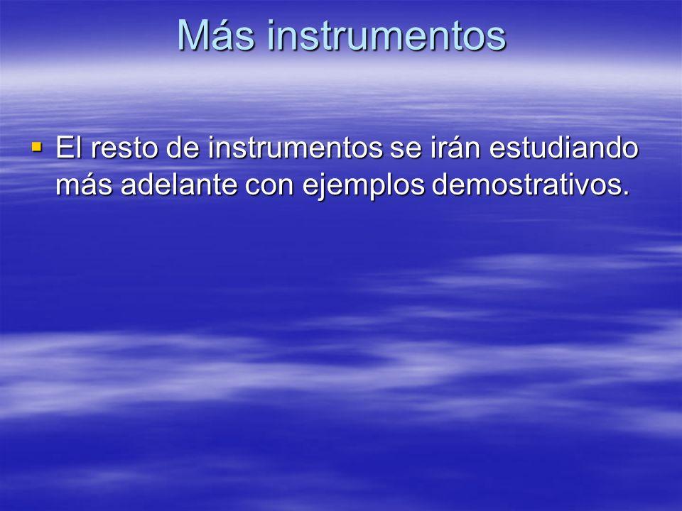 Más instrumentos El resto de instrumentos se irán estudiando más adelante con ejemplos demostrativos.