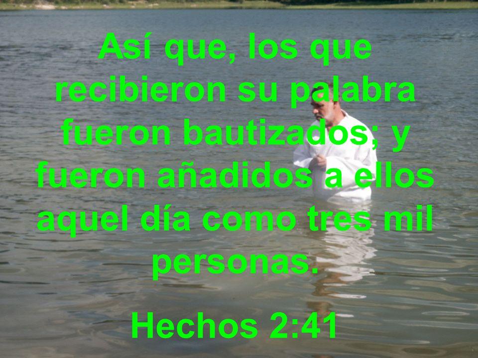 Así que, los que recibieron su palabra fueron bautizados; y fueron añadidos a ellos aquel día como tres mil personas.