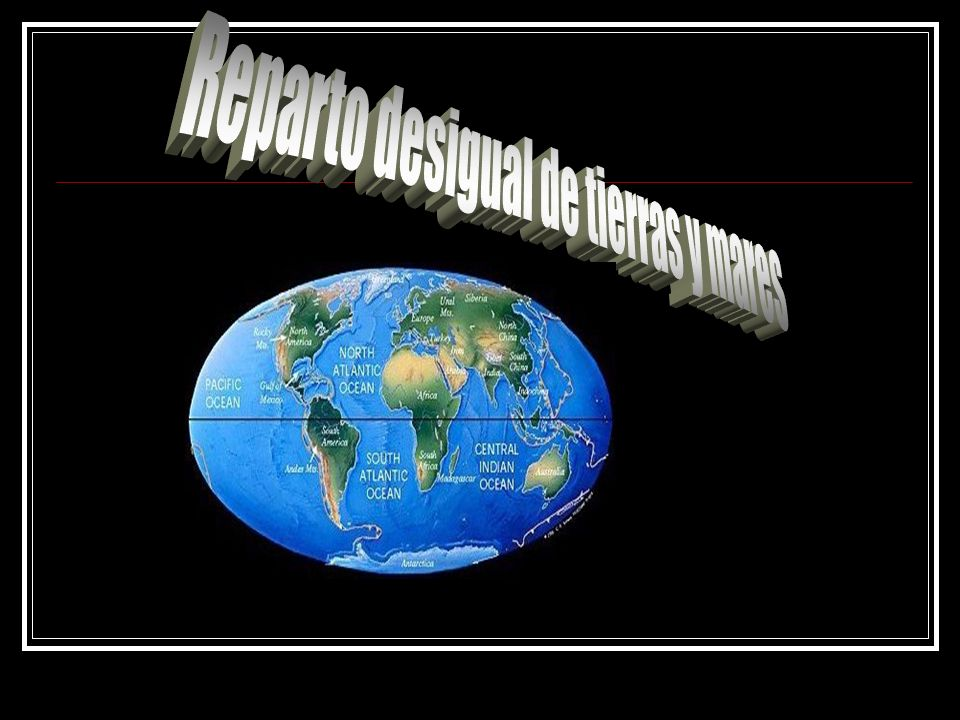 Reparto desigual de tierras y mares
