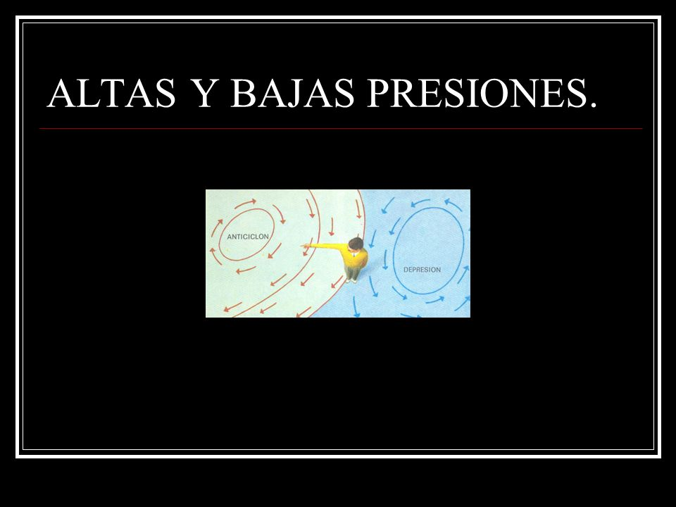 ALTAS Y BAJAS PRESIONES.