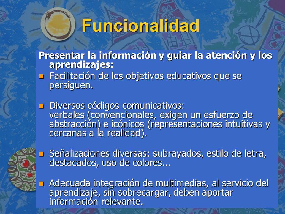 Funcionalidad Presentar la información y guiar la atención y los aprendizajes: Facilitación de los objetivos educativos que se persiguen.